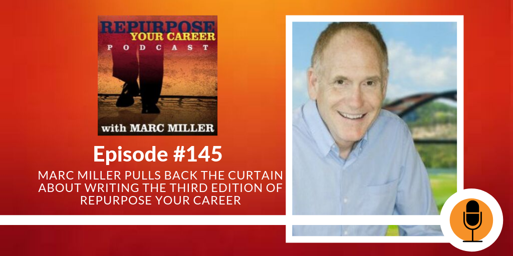 Marc Miller Pulls Back the Curtain about Writing the Third Edition of Repurpose Your Career #145 [Podcast]