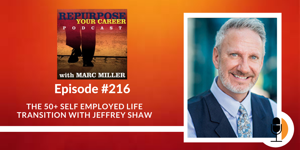 The 50+ Self Employed Life Transition with Jeffrey Shaw [Podcast]